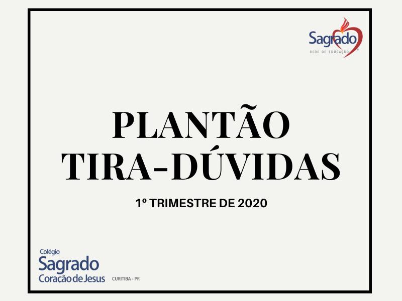 Plantão Tira Dúvidas - 1º trimestre de 2020